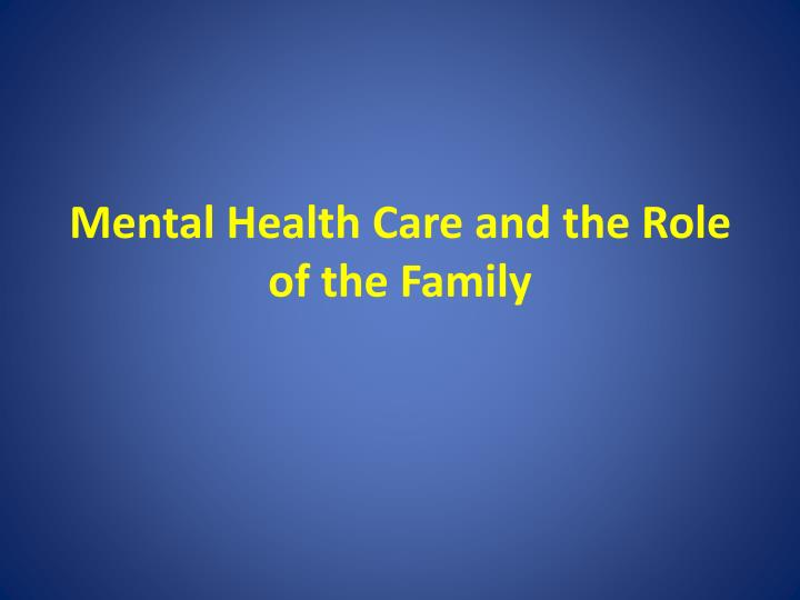 Mental Health Care and the Role of the Family