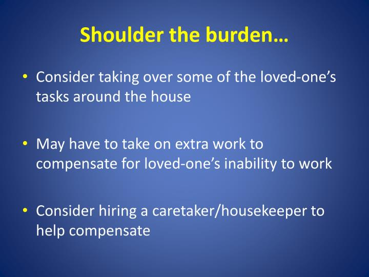 Shoulder the burden…