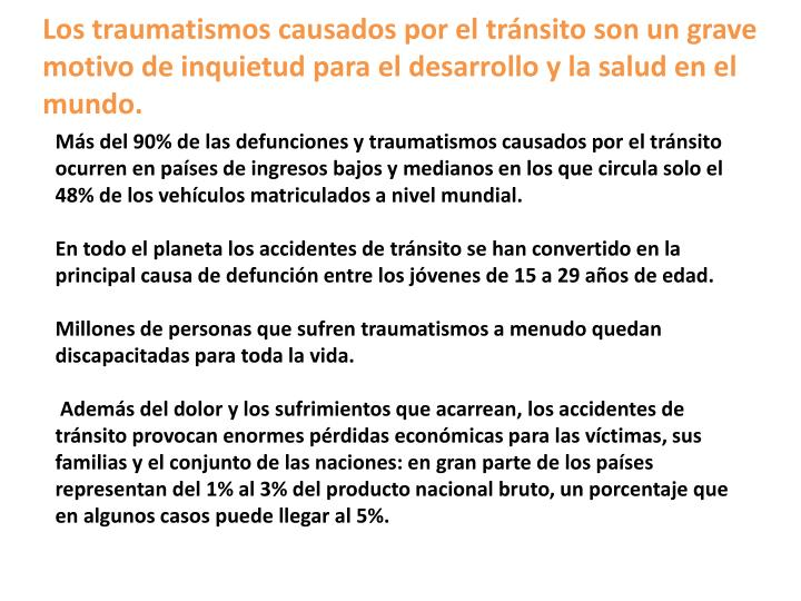 Los traumatismos causados por el tránsito son un grave motivo de inquietud para el desarrollo y la salud en el mundo.