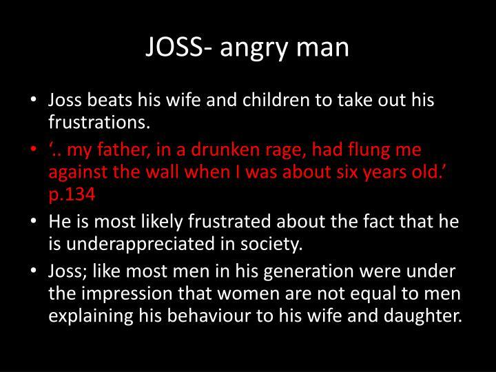 JOSS- angry man