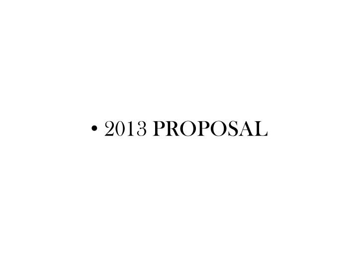 2013 PROPOSAL