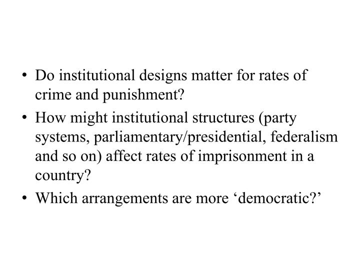 Do institutional designs matter for rates of crime and punishment