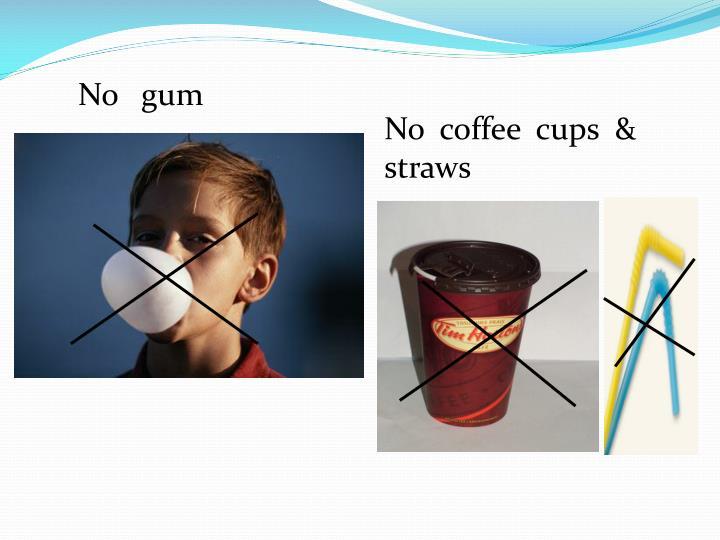 No   gum
