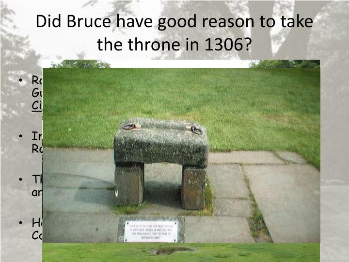 Did Bruce have good reason to take the throne in 1306?