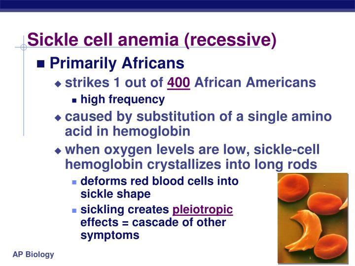 Sickle cell anemia (recessive)