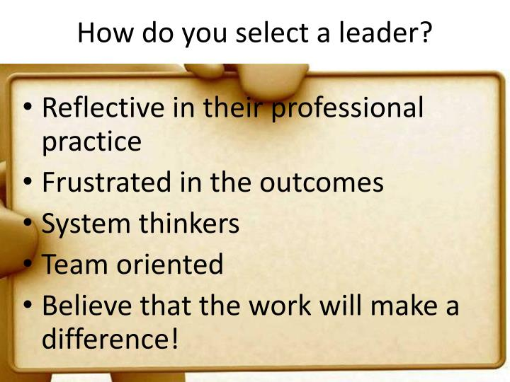How do you select a leader?
