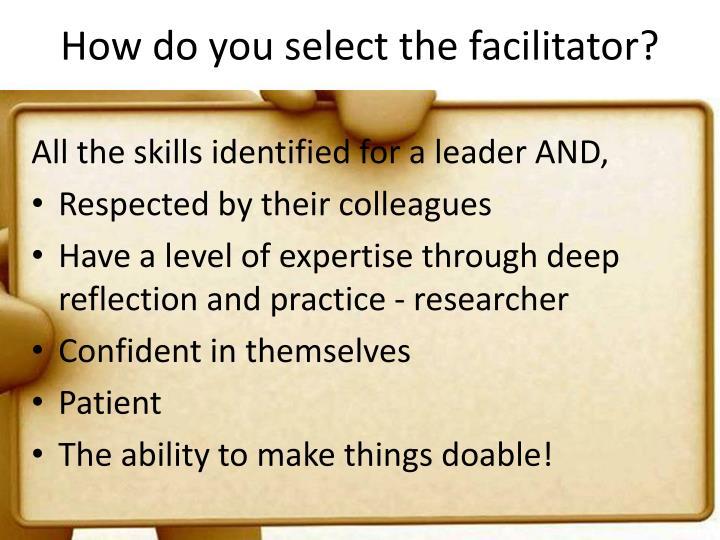How do you select the facilitator?