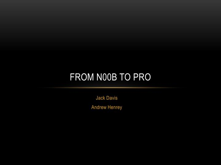From n00b to pro