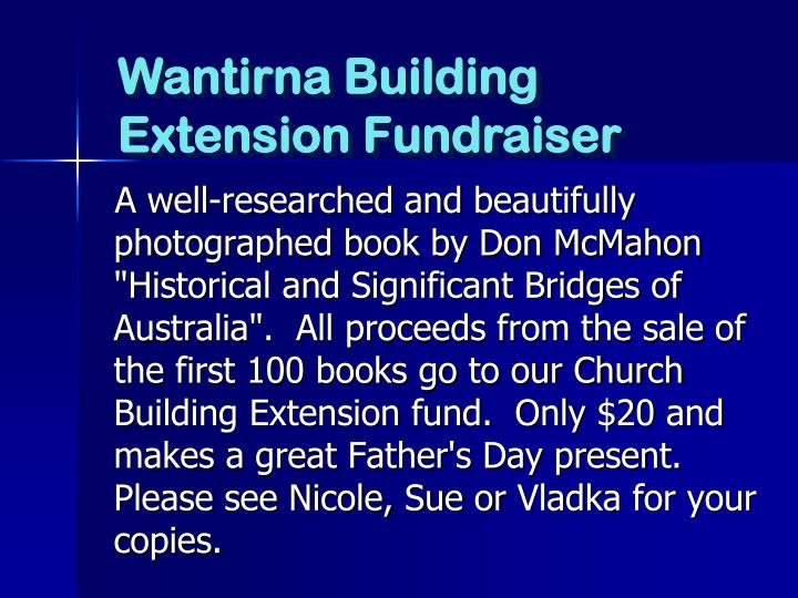 "A well-researched and beautifully photographed book by Don McMahon ""Historical and Significant Bridges of Australia"".  All proceeds from the sale of the first 100 books go to our Church Building Extension fund.  Only $20 and makes a great Father's Day present.  Please see Nicole, Sue or"