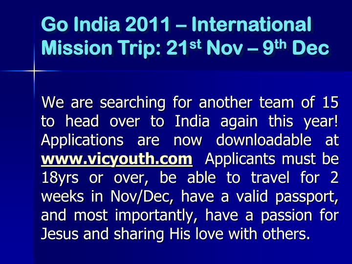 We are searching for another team of 15 to head over to India again this year!  Applications are now downloadable at