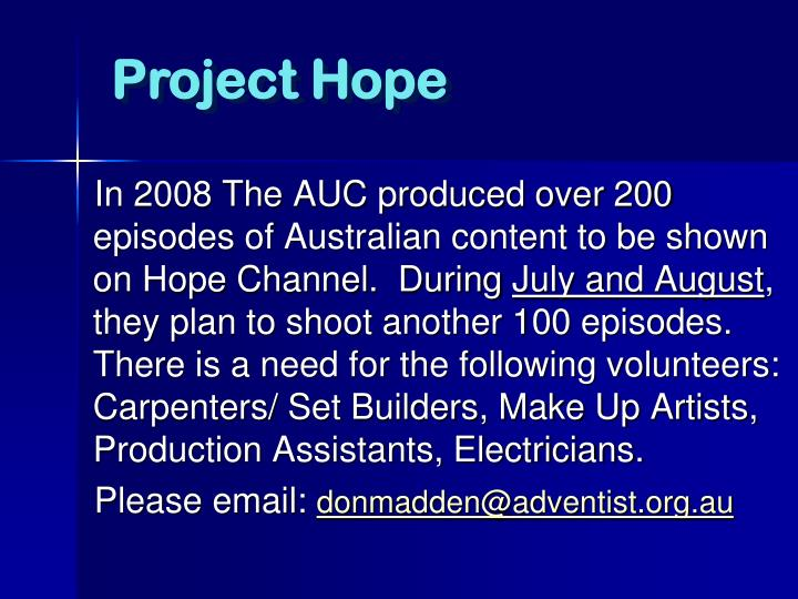 In 2008 The AUC produced over 200 episodes of Australian content to be shown on Hope Channel.  During
