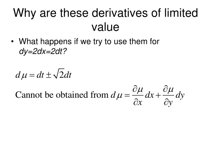 Why are these derivatives of limited value