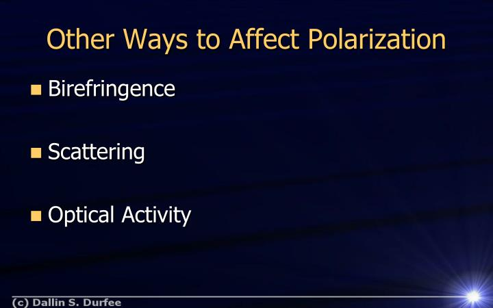 Other Ways to Affect Polarization