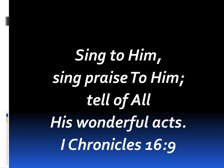 Sing to Him,