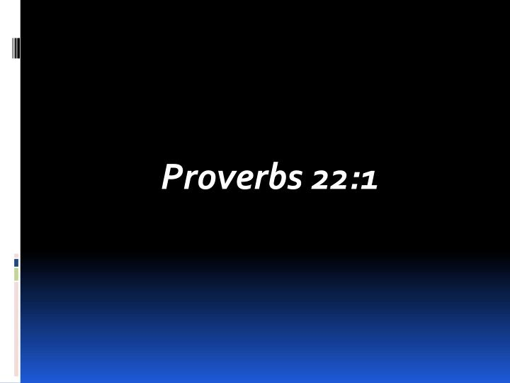 Proverbs 22:1