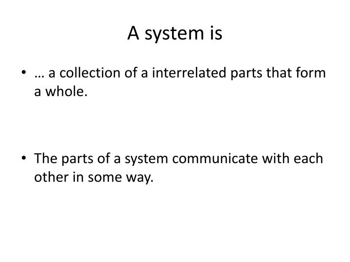A system is