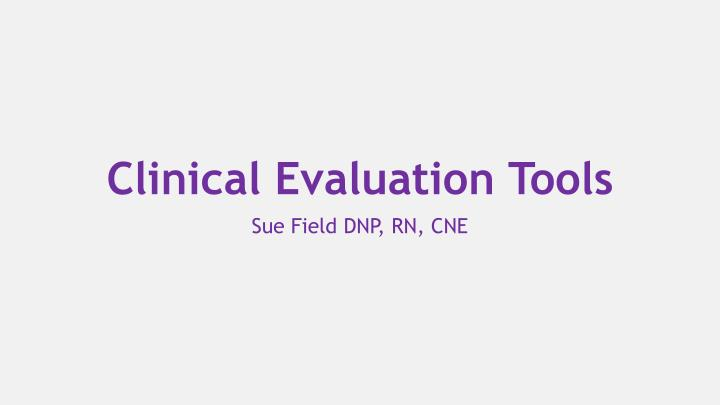 Clinical evaluation tools