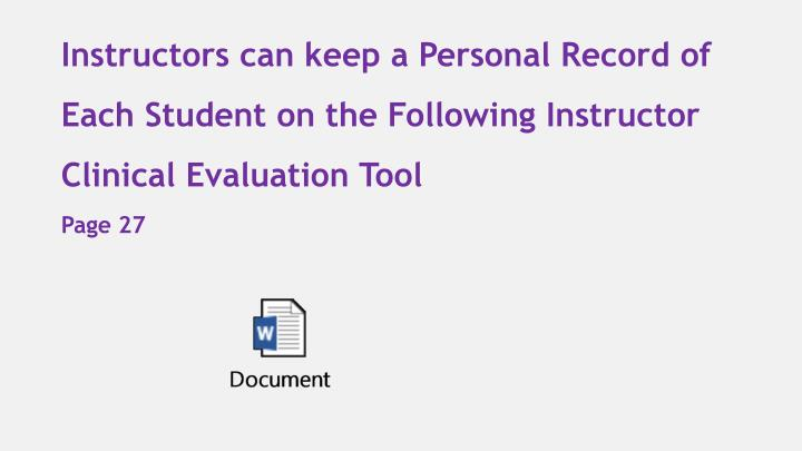 Instructors can keep a Personal Record of Each Student on the Following Instructor Clinical Evaluation Tool
