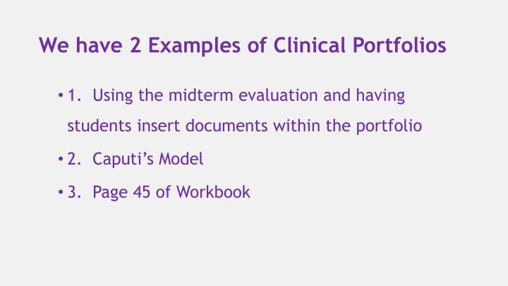 We have 2 Examples of Clinical Portfolios