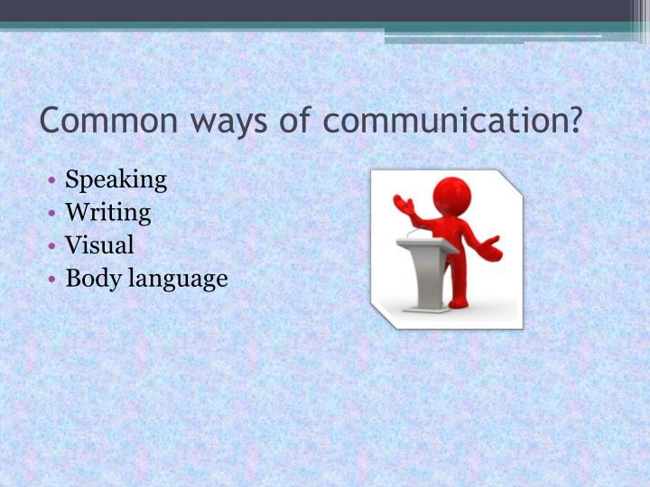Common ways of communication?