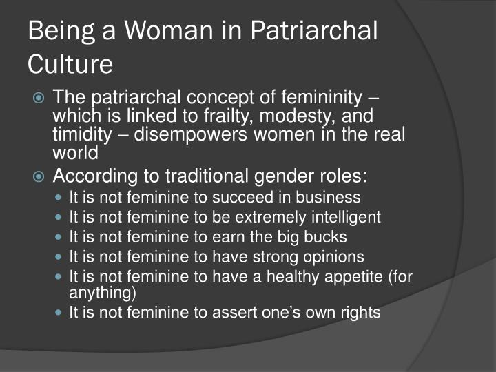 females in a patriarchal society Since the agricultural revolution, most human societies have been patriarchal societies only a handful of women have made it to the alpha position, such as cleopatra.