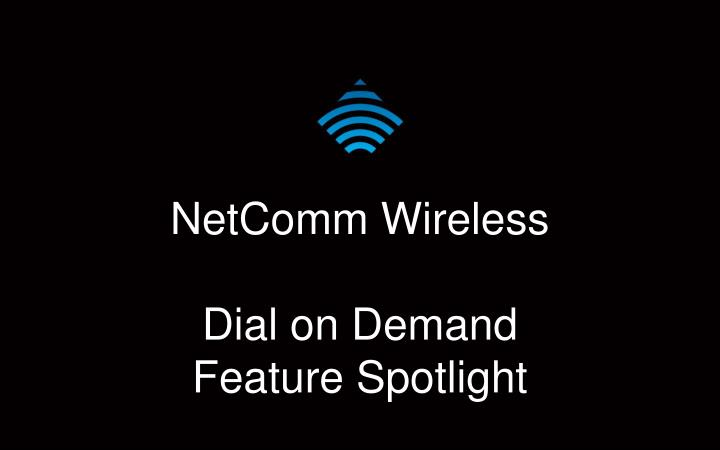 Netcomm wireless dial on demand feature spotlight