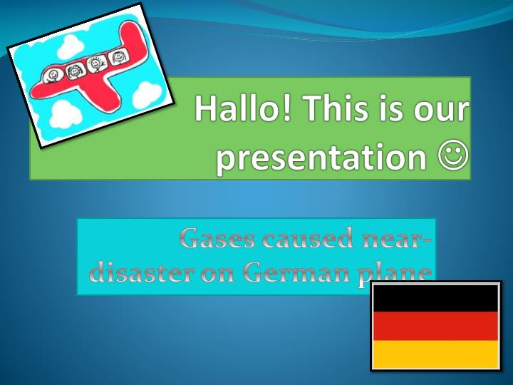 Hallo this is our presentation