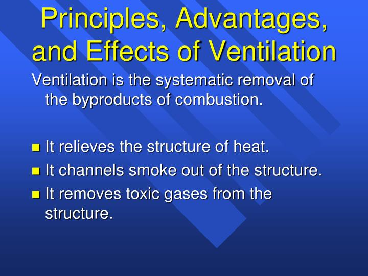 Ventilation is the systematic removal of the byproducts of combustion.