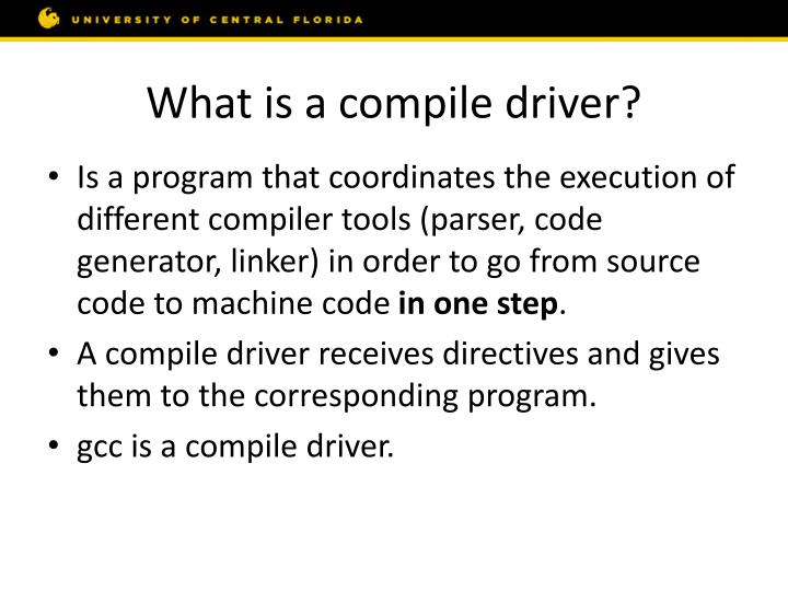 What is a compile driver?