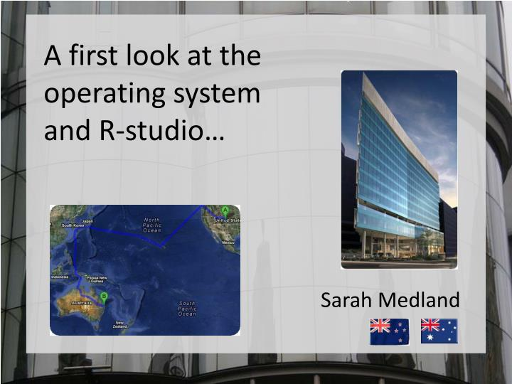 A first look at the operating system and r studio
