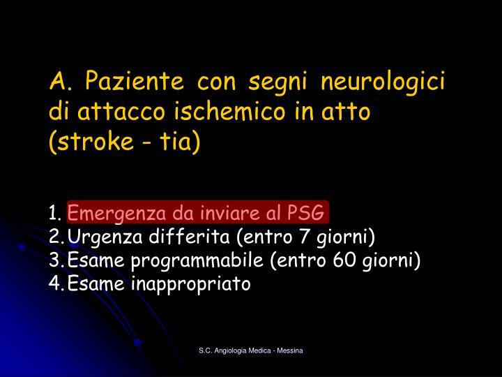 A. Paziente con segni neurologici di attacco ischemico in atto