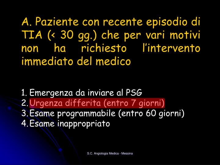 A. Paziente con recente episodio di TIA (< 30 gg.) che per vari motivi non ha richiesto l'intervento immediato del medico