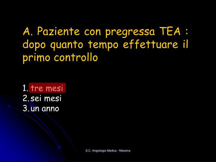 A. Paziente con pregressa TEA : dopo quanto tempo effettuare il primo controllo