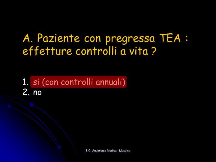 A. Paziente con pregressa TEA :