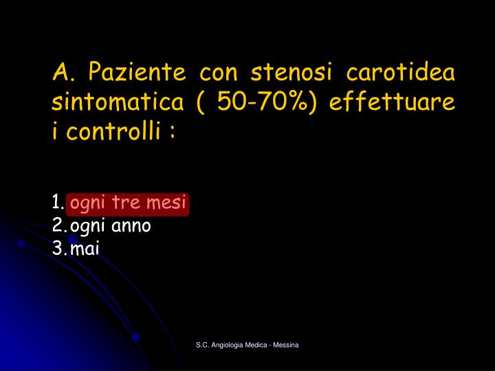 A. Paziente con stenosi carotidea sintomatica ( 50-70%) effettuare i controlli :