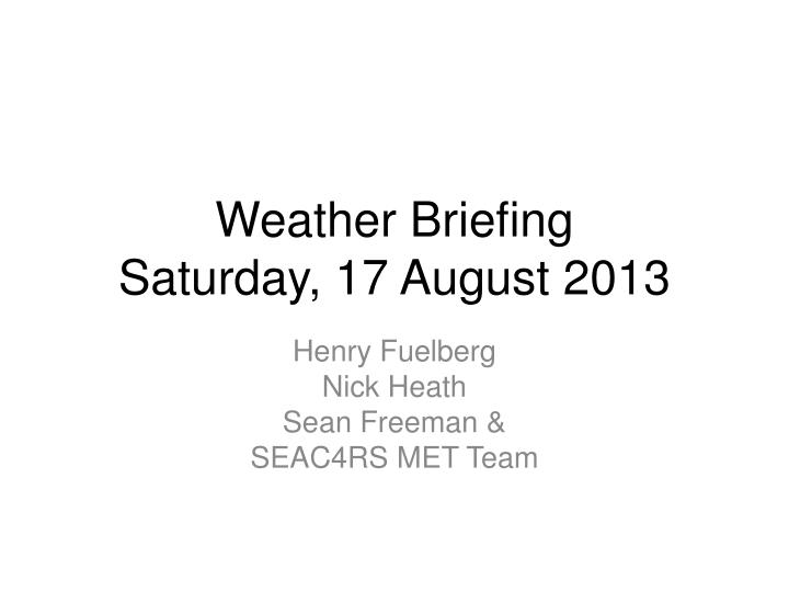 Weather briefing saturday 17 august 2013