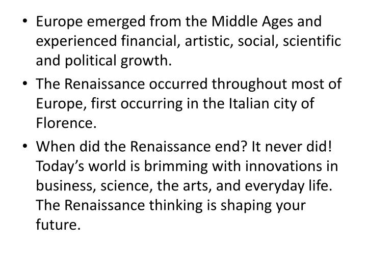 Europe emerged from the Middle Ages and experienced financial, artistic, social, scientific and poli...