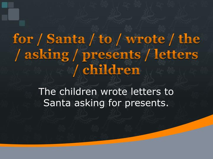 for / Santa / to / wrote / the / asking / presents / letters / children