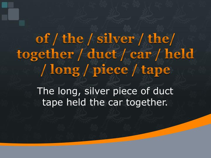 of / the / silver / the/ together / duct / car / held / long / piece / tape