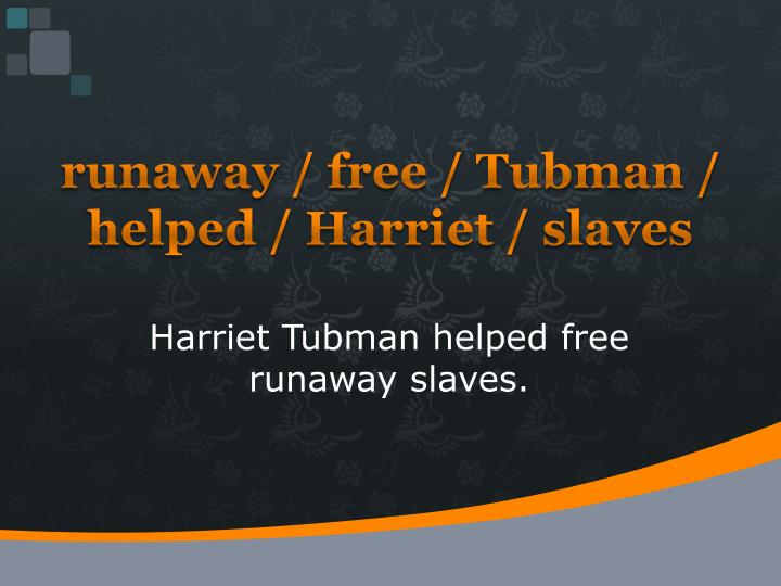 runaway / free / Tubman / helped / Harriet / slaves
