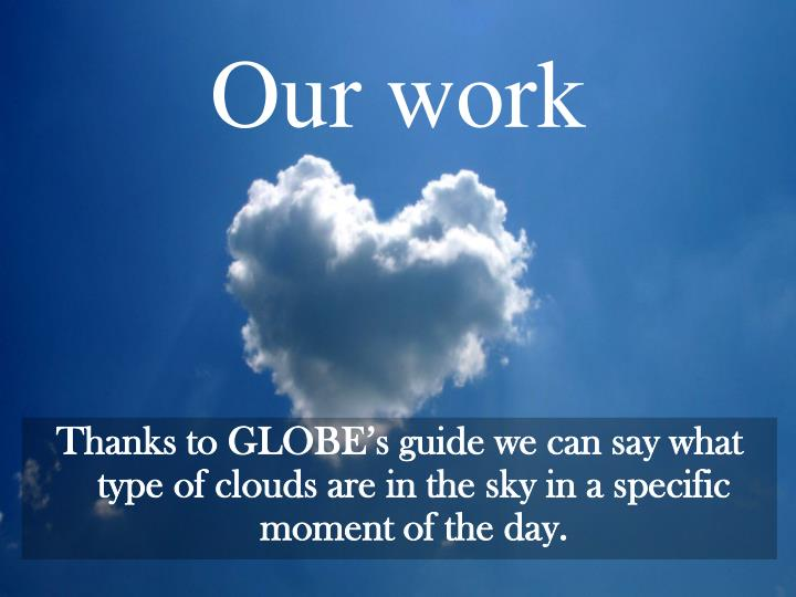 Thanks to GLOBE's guide we can say what type of clouds are in the sky in a specific moment of the day.