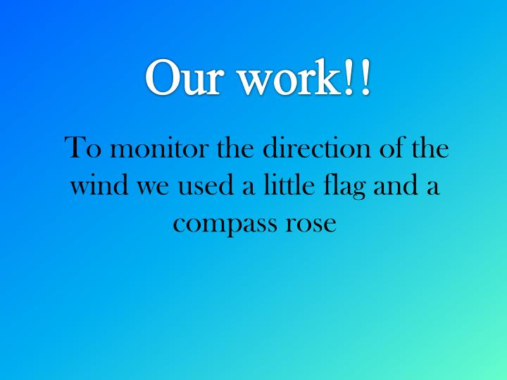 To monitor the direction of the wind we used a little flag and a compass rose