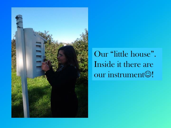 "Our ""little house"". Inside it there are our instrument"