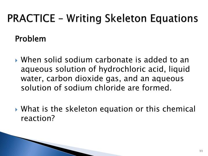 PRACTICE – Writing Skeleton Equations
