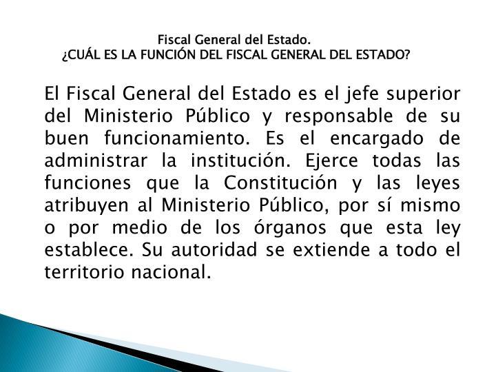Fiscal General del Estado.