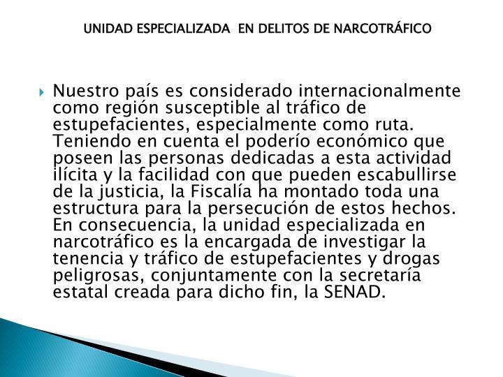 UNIDAD ESPECIALIZADA  EN DELITOS DE NARCOTRÁFICO