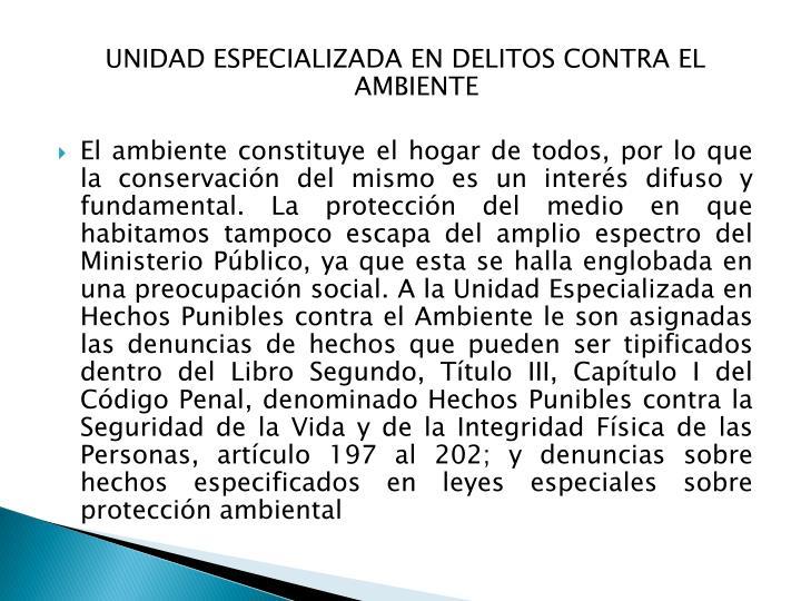 UNIDAD ESPECIALIZADA EN DELITOS CONTRA EL AMBIENTE