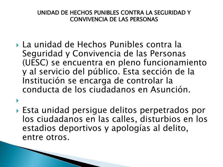 UNIDAD DE HECHOS PUNIBLES CONTRA LA SEGURIDAD Y CONVIVENCIA DE LAS PERSONAS