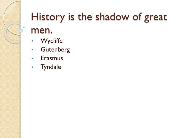 History is the shadow of great men.