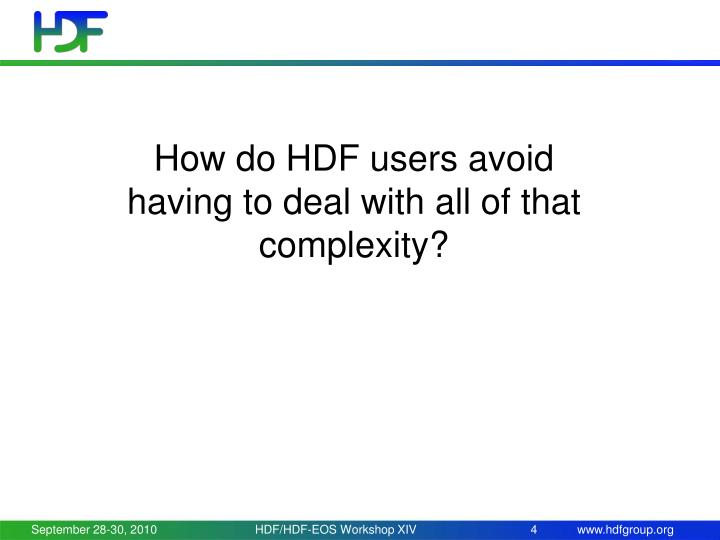 How do HDF users avoid having to deal with all of that complexity?